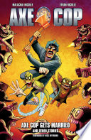 Axe Cop Volume 5  Axe Cop Gets Married and Other Stories