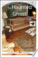 The Haunted Ghost A Scary 15 Minute Ghost Story For Brave Souls