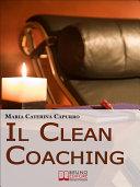 download ebook il clean coaching. come sfruttare il pensiero metaforico per facilitare il cliente a trovare risposte e soluzioni in modo del tutto naturale. (ebook italiano - anteprima gratis) pdf epub