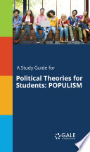 A Study Guide for Political Theories for Students: POPULISM
