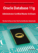 Oracle Database 11g Administrator Certified Master Third Exam Preparation Course in a Book for Passing the 11g OCM Exam   The How To Pass on Your First Try Certification Study Guide