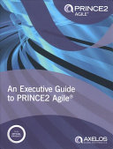 An Executive Guide To PRINE2 Agile : applying prince2 with an agile approach...