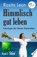 Himmlisch gut leben - Astrologie der Neuen Generation - Band 2: Stier