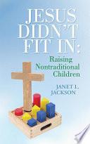 Jesus Didn t Fit In  Raising Nontraditional Children