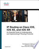 IP Routing On Cisco IOS  IOS XE  And IOS XR : cisco's authoritative single-source guide to ip routing protocols...