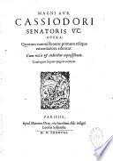 Magni Aur Cassiodori Senatoris V C Opera Quorum Nonnulla Nunc Primum Reliqua Emendatiora Eduntur Cum Notis Et Indicibus Copiosissimis Catalogum Sequens Pagina Continet