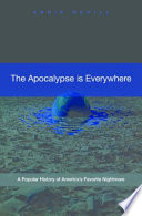 The Apocalypse Is Everywhere A Popular History Of America S Favorite Nightmare