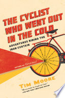 The Cyclist Who Went Out in the Cold  Adventures Riding the Iron Curtain