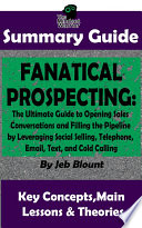 Fanatical Prospecting  The Ultimate Guide to Opening Sales Conversations and Filling the Pipeline by Leveraging Social Selling  Telephone  Email  Text     BY Jeb Blount   The MW Summary Guide