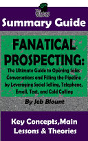 Fanatical Prospecting: The Ultimate Guide to Opening Sales Conversations and Filling the Pipeline by Leveraging Social Selling, Telephone, Email, Text...: BY Jeb Blount | The MW Summary Guide