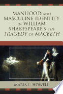 Manhood and Masculine Identity in William Shakespeare s The Tragedy of Macbeth