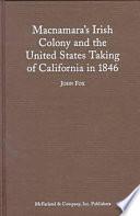 Macnamara s Irish Colony and the United States Taking of California in 1846