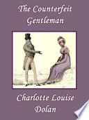 The Counterfeit Gentleman : highest ranks of society. digory rendel did not...