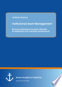 Institutional Asset Management  How are professional investors affected by legislature and corporate governance