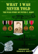 What I Was Never Told: The War Story of Peter C. Kost