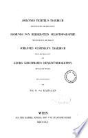 Johannes Tichtel s tagebuch  1477 bis 1495  Sigmunds von Herberstein selbstbiographie  1486 bis 1553  Johannes Cuspinian s tagebuch  1502 bis 1527  und Georg Kirchmair s denkw  rdigkeiten  1519 bis 1553 herausgegeben von Th  G  von Karajan