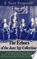 The Echoes of the Jazz Age Collection  The Beautiful and Damned  Winter Dreams  The Great Gatsby  Babylon Revisited  The Diamond as Big as the Ritz and many more