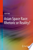 Asian Space Race  Rhetoric or Reality