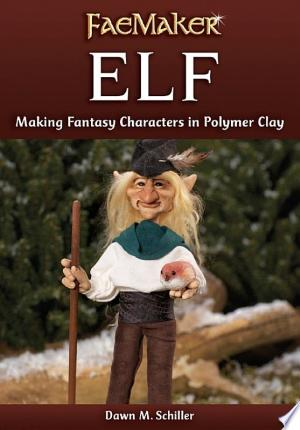 Elf: Making Fantasy Characters in Polymer Clay - ISBN:9781440329234