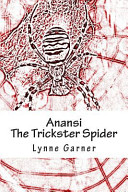 Anansi the Trickster Spider Short Stories The Stories Featured In This Book Introduce