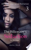 The Billionaire s Seduction 3  BWWM Interracial Romance Short Stories