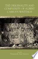 The Originality And Complexity Of Albert Camus S Writings book