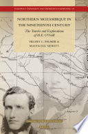 Northern Mozambique in the Nineteenth Century  The Travels and Explorations of H E  O   Neill