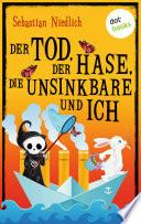 Der Tod  der Hase  die Unsinkbare und ich
