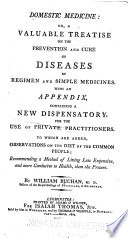 Domestic Medicine, Or, A Valuable Treatise on the Prevention and Cure of Diseases by Regimen and Simple Medicines
