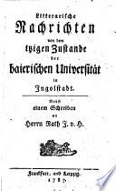 Litterarische Nachrichten von dem itzigen Zustande der baierischen Universität in Ingolstadt