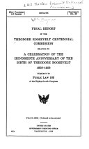 Final Report Relating to a Celebration of the Hundredth Anniversary of the Birth of Theodore Roosevelt  1858 1958