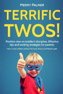 Terrific Twos Positive View On Toddler S Discipline Effective Tips And Working Strategies For Terrible Twos An Essential Guide Of Teaching Discipline Raising An Emotionally Intelligent Toddler