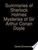 Summaries of Sherlock Holmes Mysteries of Sir Arthur Conan Doyle