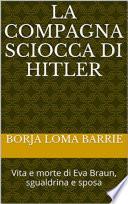 La compagna sciocca di Hitler  Vita e morte di Eva Braun  sgualdrina e sposa