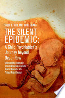 The Silent Epidemic  A Child Psychiatrist s Journey beyond Death Row Understanding  Treating  and Preventing Neurodevelopmental Disorder Associated with Prenatal Alcohol Exposure