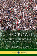 The Crowd A Study Of The Popular Mind Crowd Psychology
