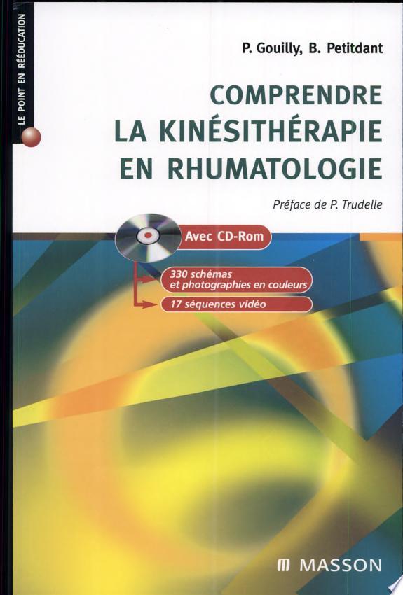 Comprendre la kinésithérapie en rhumatologie / Pascal Gouilly, Bernard Petitdant.- Paris : Masson , impr. 2006