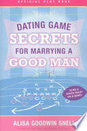 Dating Game Secrets for Marrying a Good Man