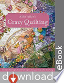 Allie Aller S Crazy Quilting : with an array of easy-to-master techniques. show your...