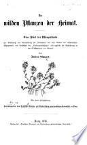 Die wilden Pflanzen der Heimat. Eine Fibel der Pflanzenkunde ... zugleich ... Einführung in das Selbststudium der Botanik ... Mit vielen Holzschnitten. Herausgegeben vom Deutschen Vereine zur Verbreitung gemeinnütziger Kenntnisse in Prag