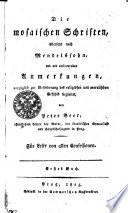 Die mosaischen Schriften    bersetzt nach Mendelsohn  und mit erl  uternden Anmerkungen  vorz  glich zur Bef  rderung des relig  sen und moralischen Gef  hls begleitet