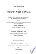 Half hours of French Translation  Or Extracts from the Best English Authors to be Rendered Into French