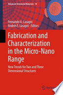 Fabrication And Characterization In The Micro-Nano Range : fabrications techniques of two and three dimensional...