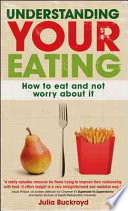 Understanding Your Eating How To Eat And Not Worry About It