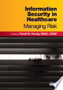 Information Security in Healthcare  Managing Risk