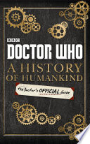 Doctor Who  A History of Humankind  The Doctor   s Official Guide