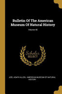 Bulletin Of The American Museum Of Natural History Volume 40