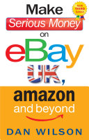 Make Serious Money on eBay UK  Amazon and Beyond