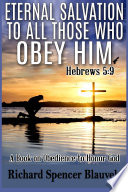 Eternal Salvation to All Those Who Obey Him Hebrews 5 9