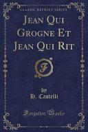 Jean Qui Grogne Et Jean Qui Rit (Classic Reprint)